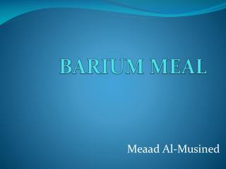 BARIUM MEAL