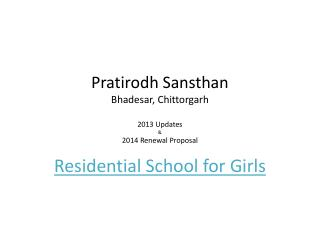 Pratirodh Sansthan Bhadesar ,  Chittorgarh 2013 Updates  &  2014 Renewal Proposal