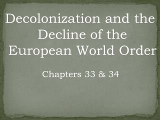 Decolonization and the Decline of the European World Order