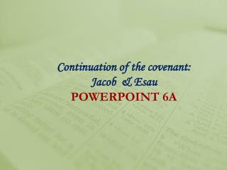 Continuation of the covenant: Jacob  & Esau POWERPOINT 6A