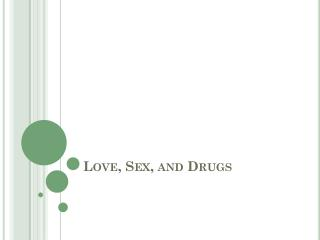 Love, Sex, and Drugs