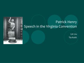 a discussion on patrick henrys speech to the virginia convention The following speech by patrick henry was presented to speech to the second virginia convention use information from the speech to support your discussion.
