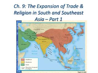 Ch. 9: The  Expansion of  Trade & Religion  in South and Southeast Asia  – Part 1