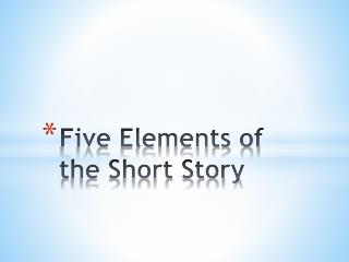 Five Elements of the Short Story