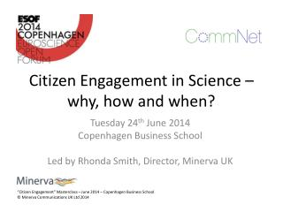 Citizen  Engagement  in  Science  � why, how and when?