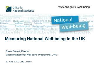 Glenn Everett, Director  Measuring National Well-being Programme, ONS 20 June 2013, LSE, London