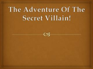 The Adventure Of The Secret Villain!