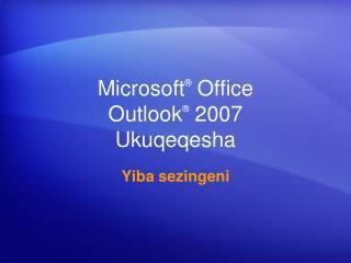 Microsoft ®  Office  Outlook ®  2007 Ukuqeqesha