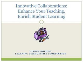 Innovative Collaborations: Enhance Your Teaching, Enrich Student Learning