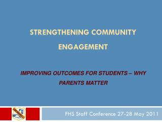 STRENGTHENING COMMUNITY ENGAGEMENT Improving outcomes for students – Why parents  matter