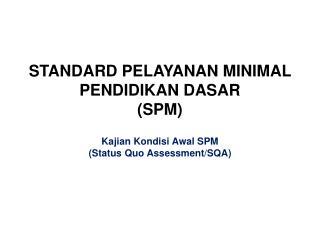 STANDARD PELAYANAN MINIMAL PENDIDIKAN DASAR (SPM)