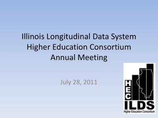 Illinois Longitudinal Data System  Higher Education Consortium Annual Meeting