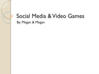 Social Media & Video Games