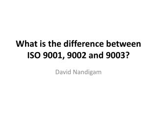 What is the difference between ISO 9001, 9002 and 9003?