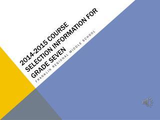 2014-2015 Course Selection Information for Grade Seven