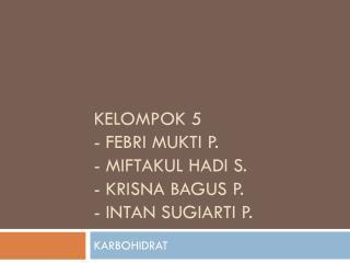 KELOMPOK 5 -  Febri mukti  P. -  Miftakul Hadi  s. -  krisna bagus  p. -  intan sugiarti  p.