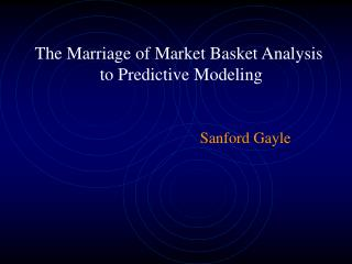 The Marriage of Market Basket Analysis to Predictive Modeling