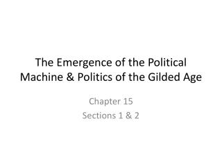 The Emergence of the Political Machine & Politics of the Gilded Age