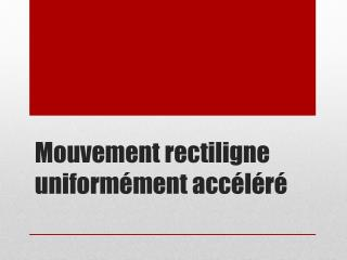 Mouvement rectiligne uniform�ment acc�l�r�