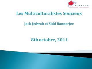 Les Multiculturalistes Soucieux Jack Jedwab et Sidd Bannerjee  8th octobre, 2011