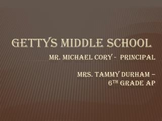 Mr. Michael Cory -  Principal Mrs. Tammy Durham –  6 th  Grade AP