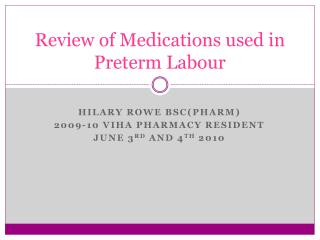 Review of Medications used in Preterm Labour