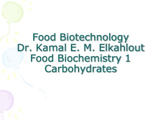 Food Biotechnology Dr.  Kamal  E. M.  Elkahlout Food Biochemistry 1 Carbohydrates