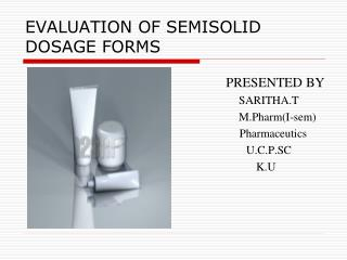 EVALUATION OF SEMISOLID DOSAGE FORMS
