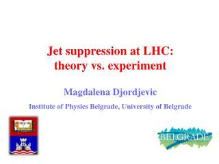 Jet suppression at LHC:                         theory vs. experiment Magdalena  Djordjevic