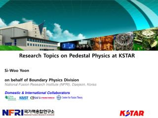 Research Topics on Pedestal Physics at KSTAR Si-Woo Yoon on behalf of Boundary Physics Division