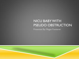 NICU Baby with pseudo obstruction