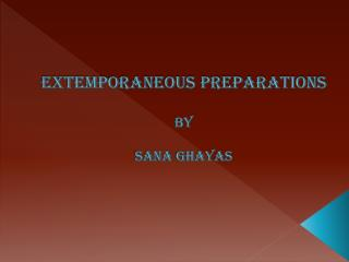 EXTEMPORANEOUS PREPARATIONS BY SANA  GHAYAS