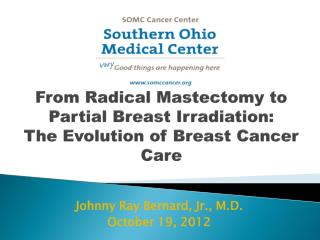 From Radical Mastectomy to  Partial  Breast Irradiation:  The Evolution of Breast Cancer Care