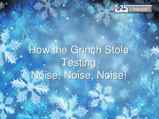 How the Grinch Stole  Testing Noise, Noise, Noise!