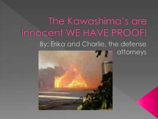 The Kawashima's are innocent WE HAVE PROOF!