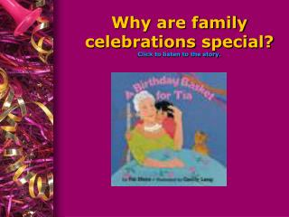 Why are family celebrations special Click to listen to the story.