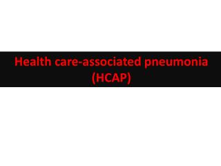 Health care-associated pneumonia (HCAP)
