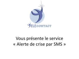Vous présente le service  «Alerte de crise par SMS»
