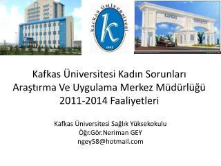 Kafkas Üniversitesi Kadın Sorunları Araştırma Ve Uygulama Merkez Müdürlüğü 2011-2014 Faaliyetleri
