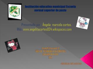 Presentado por :   Ángela  marcela cortes. Wiki:  www.angelitacortes024.wikispaces.com