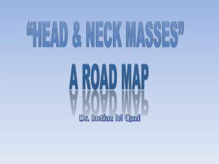 �Head & Neck Masses�   a road map