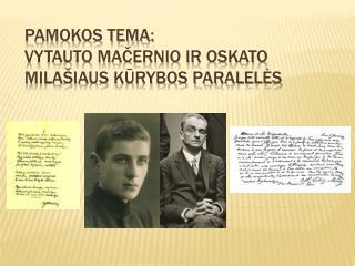 Pamokos tema: Vytauto  Mačernio ir Oskato Milašiaus kūrybos paralelės