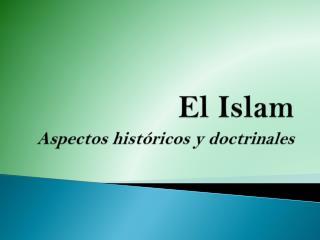 El Islam Aspectos históricos y doctrinales