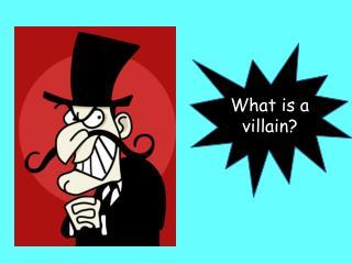 What is a villain?