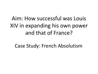 Aim: How successful was Louis XIV in expanding his own power and that of France?