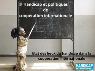 Handicap et politiques  de  coopération internationale