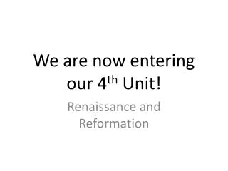 We are now entering our 4 th  Unit!
