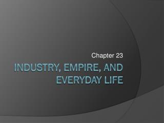 INDUSTRY, Empire, and Everyday life