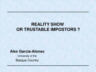 REALITY SHOW   OR TRUSTABLE IMPOSTORS