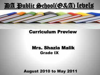 DA Public School(O&A)  levels                   Curriculum Preview Mrs.  Shazia Malik